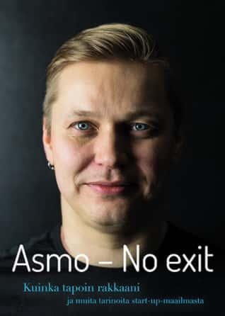 Asmo – No Exit: Kuinka tapoin rakkaani ja muita tarinoita startup-maailmasta, kirjoittanut Asmo Saloranta - kirjan kansikuva