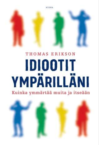 Idiootit ympärilläni: kuinka ymmärtää muita ja itseään, kirjoittanut Thomas Erikson - kirjan kansikuva