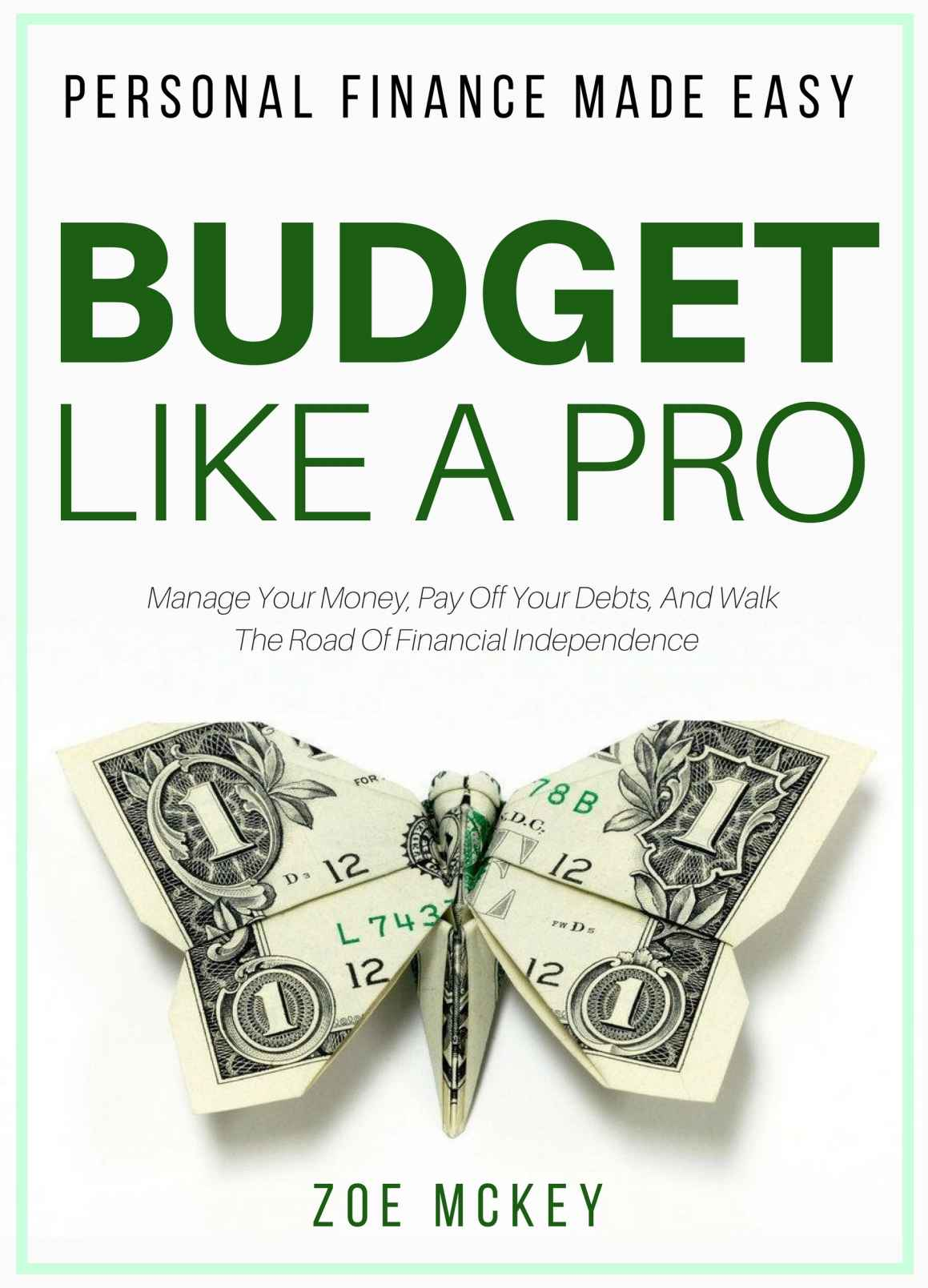 Budget Like A Pro: Manage Your Money, Pay Off Your Debts, And Walk The Road Of Financial Independence - Personal Finance Made Easy, kirjoittanut Zoe McKey - kirjan kansikuva