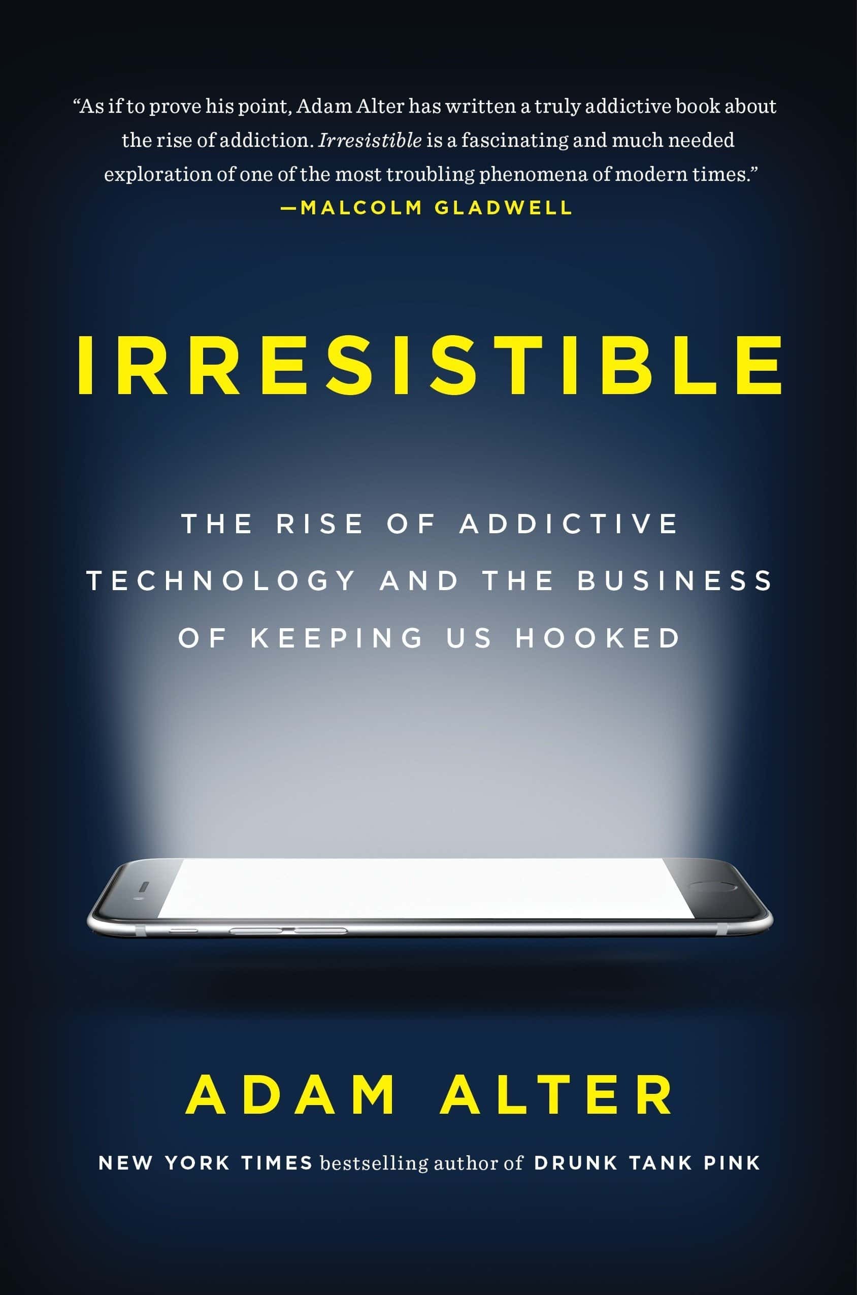 Irresistible: The Rise of Addictive Technology and the Business of Keeping Us Hooked, kirjoittanut Adam Alter - kirjan kansikuva