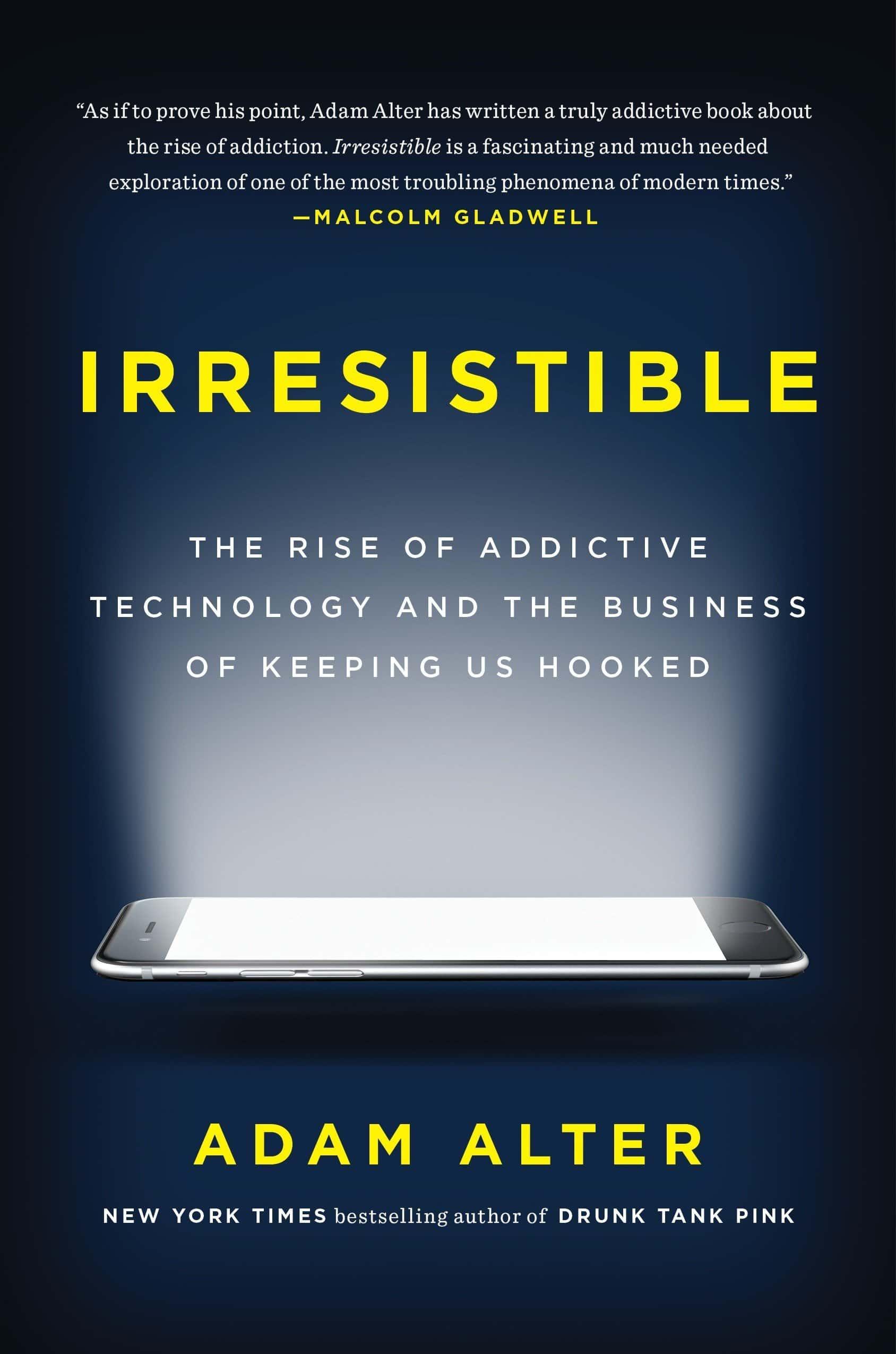 Irresistible: The Rise of Addictive Technology and the Business of Keeping Us Hooked, kirjoittanut Adam Alter - kirjan kansikuva