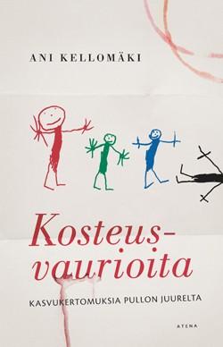 Kosteusvaurioita - kasvukertomuksia pullon juurelta, kirjoittanut Ani Kellomäki - kirjan kansikuva