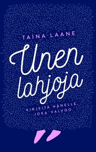 Unen lahjoja - Kirjeitä hänelle, joka valvoo, kirjoittanut Taina Laane - kirjan kansikuva