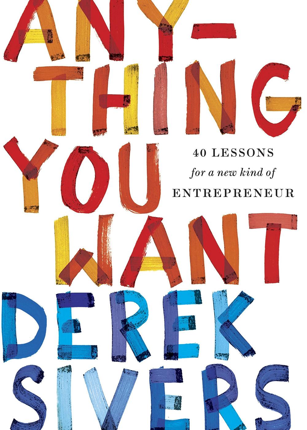 Anything You Want: 40 Lessons for a New Kind of Entrepreneur, kirjoittanut Derek Sivers - kirjan kansikuva